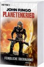 John Ringo: Planetenkrieg – Feindliche Übernahme