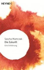 Die Zukunft - Eine Einfuehrung von Sascha Mamczak