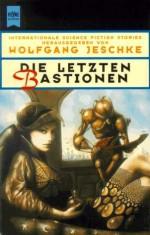 Wolfgang Jeschke (Hrsg.) Die letzten Bastionen