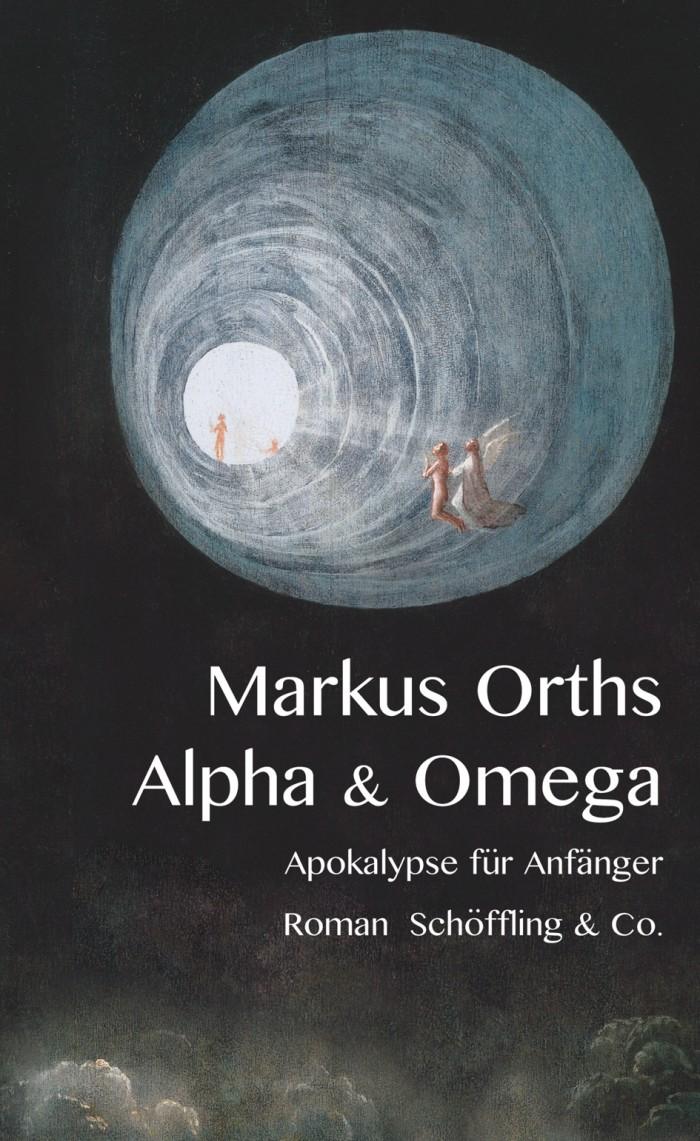 »Alpha & Omega: Apokalypse für Anfänger« von Markus Orths, Schöffling, ISBN 978-3895614736